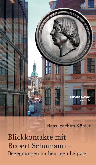 Blickkontakte mit Robert Schumann – Begegnungen im heutigen Leipzig