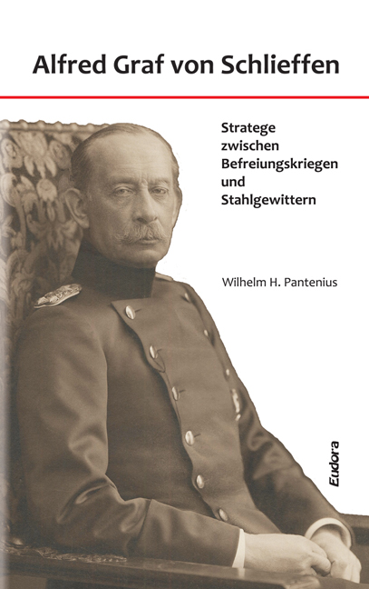 Alfred Graf von Schlieffen.<br>Strategist between Wars of Liberation and Stahlgewittern.<br><br>[Wilhelm Hartmut Pantenius]<br><br>