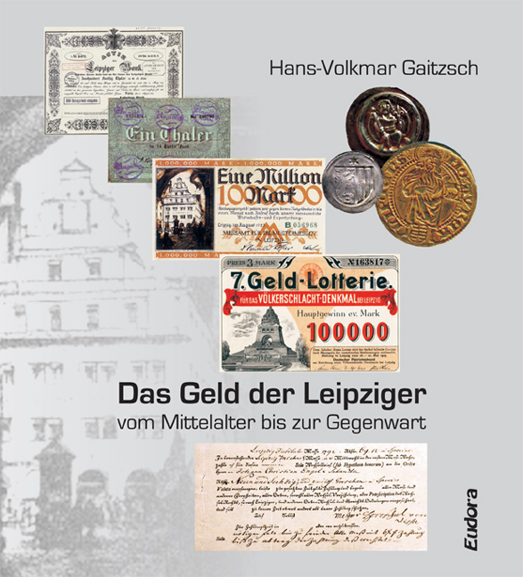 The money of the Leipziger – from the Middle Ages to the present<br><br>[Hans-Volkmar Gaitzsch]<br><br>