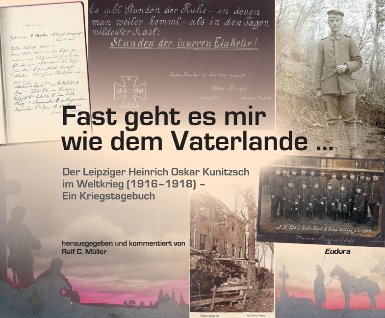 »It almost happend to me as to the fatherland &#8230;«<br>Heinrich Oskar Kunitzsch from Leipzig in the World War (1916–1918) – <br>A War Diary<br><br>[edited and commented by<br> Ralf C. Müller]<br><br>
