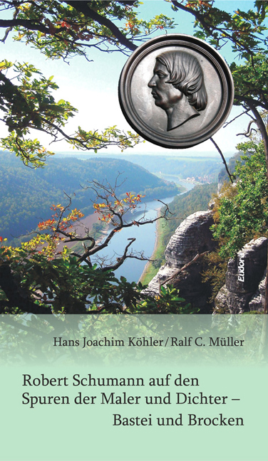Robert Schumann in the footsteps of painters and poets – <br>Bastei and Brocken<br><br>[Hans Joachim Köhler / Ralf C. Müller]<br><br>