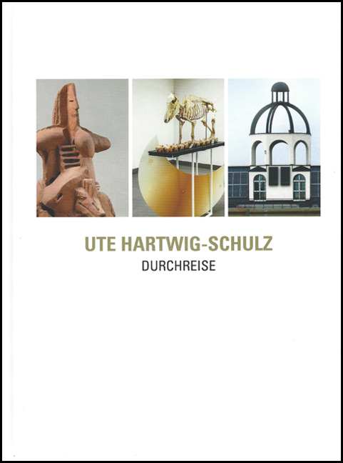 UTE HARTWIG-SCHULZ. <br>Transit <br><br>Sculptures. <br>Installations. <br>Projects. <br><br>[Articles by Christine Dorothea Hölzig, <br>ed. by Ralf C. Müller]<br><br>