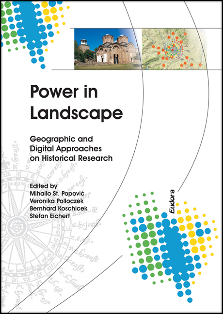 Power in Landscape.<br><br>Geographic and Digital Approaches on Historical Research<br><br>[Eds.: Mihailo St. Popović /<br> Veronika Polloczek /<br> Bernhard Koschicek /<br> Stefan Eichert]<br><br>