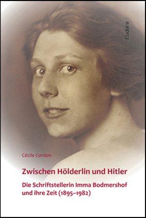 Cécile Cordon: Zwischen Hölderlin und Hitler. Die Schriftstellerin Imma Bodmershof und ihre Zeit (1895–1982)