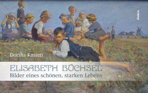 Elisabeth Büchsel. Bilder eines schönen, starken Lebens