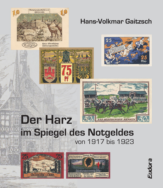 The Harz Mountains as subject of the necessity money from 1917 to 1923<br><br>[Hans-Volkmar Gaitzsch]<br><br>