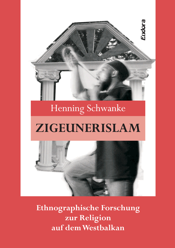 Gypsy-Islam. <br> Ethnographic research on religion in the Western Balkans<br><br>[Henning Schwanke]<br><br>